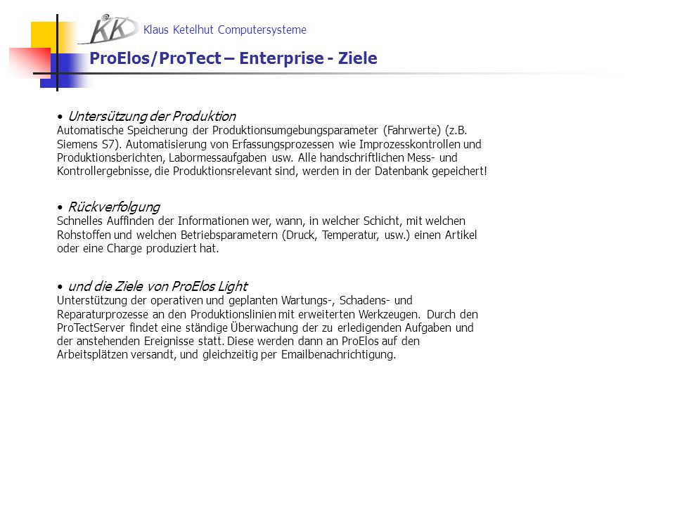 Klaus Ketelhut Computersysteme ProElos/ProTect – Enterprise - Ziele und die Ziele von ProElos Light Unterstützung der operativen und geplanten Wartung