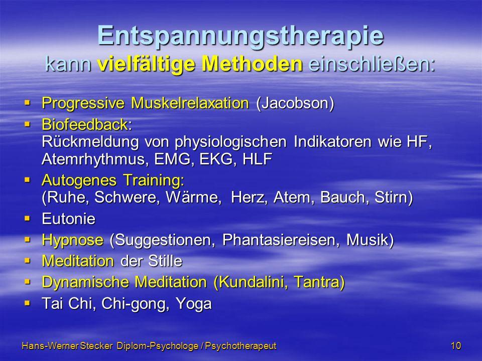 Hans-Werner Stecker Diplom-Psychologe / Psychotherapeut 10 Entspannungstherapie kann vielfältige Methoden einschließen: Progressive Muskelrelaxation (