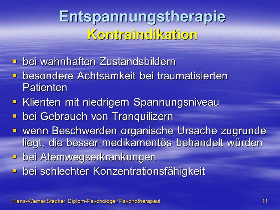 Hans-Werner Stecker Diplom-Psychologe / Psychotherapeut 11 Entspannungstherapie Kontraindikation bei wahnhaften Zustandsbildern bei wahnhaften Zustand