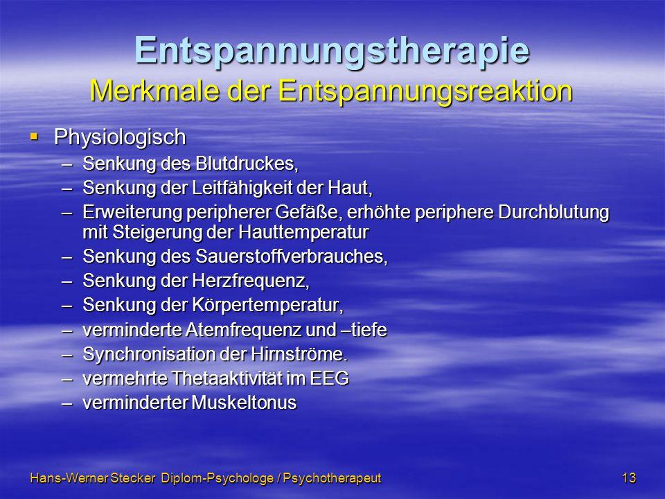 Hans-Werner Stecker Diplom-Psychologe / Psychotherapeut 13 Entspannungstherapie Merkmale der Entspannungsreaktion Physiologisch Physiologisch –Senkung