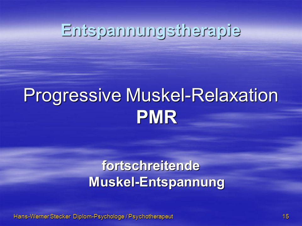 Hans-Werner Stecker Diplom-Psychologe / Psychotherapeut 15 Entspannungstherapie Progressive Muskel-Relaxation PMR fortschreitende Muskel-Entspannung