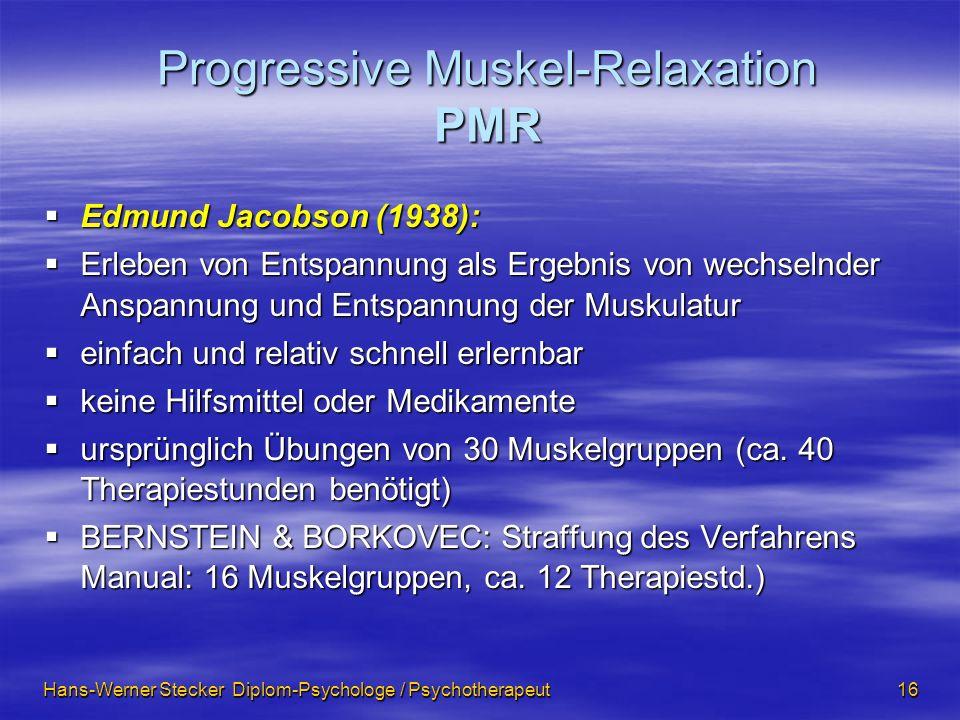 Hans-Werner Stecker Diplom-Psychologe / Psychotherapeut 16 Progressive Muskel-Relaxation PMR Edmund Jacobson (1938): Edmund Jacobson (1938): Erleben v