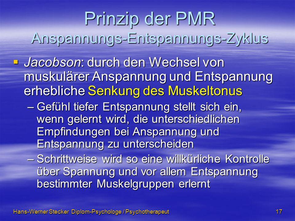 Hans-Werner Stecker Diplom-Psychologe / Psychotherapeut 17 Prinzip der PMR Anspannungs-Entspannungs-Zyklus Jacobson: durch den Wechsel von muskulärer