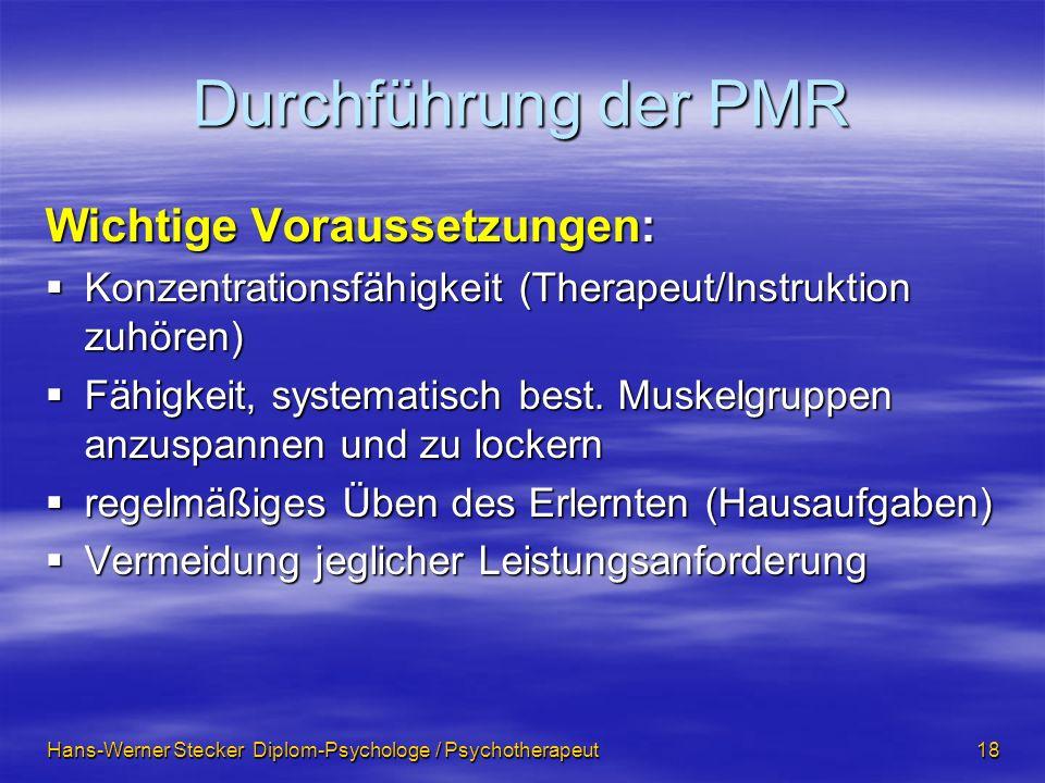 Hans-Werner Stecker Diplom-Psychologe / Psychotherapeut 18 Durchführung der PMR Wichtige Voraussetzungen: Konzentrationsfähigkeit (Therapeut/Instrukti