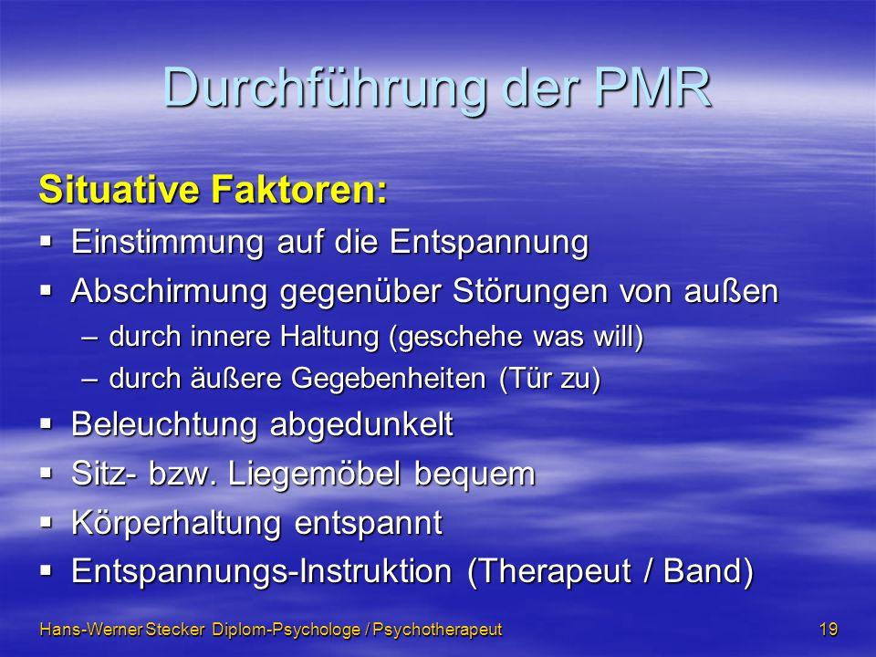 Hans-Werner Stecker Diplom-Psychologe / Psychotherapeut 19 Durchführung der PMR Situative Faktoren: Einstimmung auf die Entspannung Einstimmung auf di