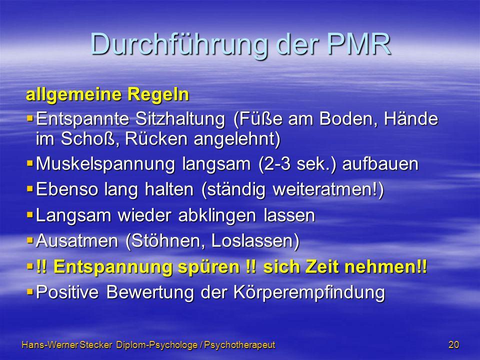 Hans-Werner Stecker Diplom-Psychologe / Psychotherapeut 20 Durchführung der PMR allgemeine Regeln Entspannte Sitzhaltung (Füße am Boden, Hände im Scho