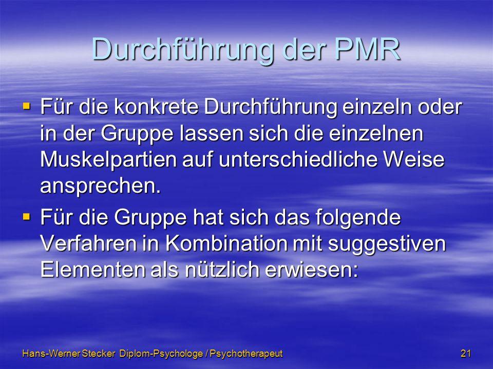 Hans-Werner Stecker Diplom-Psychologe / Psychotherapeut 21 Durchführung der PMR Für die konkrete Durchführung einzeln oder in der Gruppe lassen sich d
