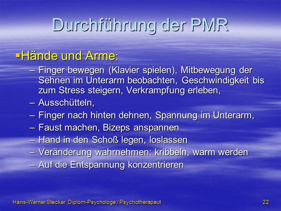 Hans-Werner Stecker Diplom-Psychologe / Psychotherapeut 22 Durchführung der PMR Hände und Arme : Hände und Arme : –Finger bewegen (Klavier spielen), M
