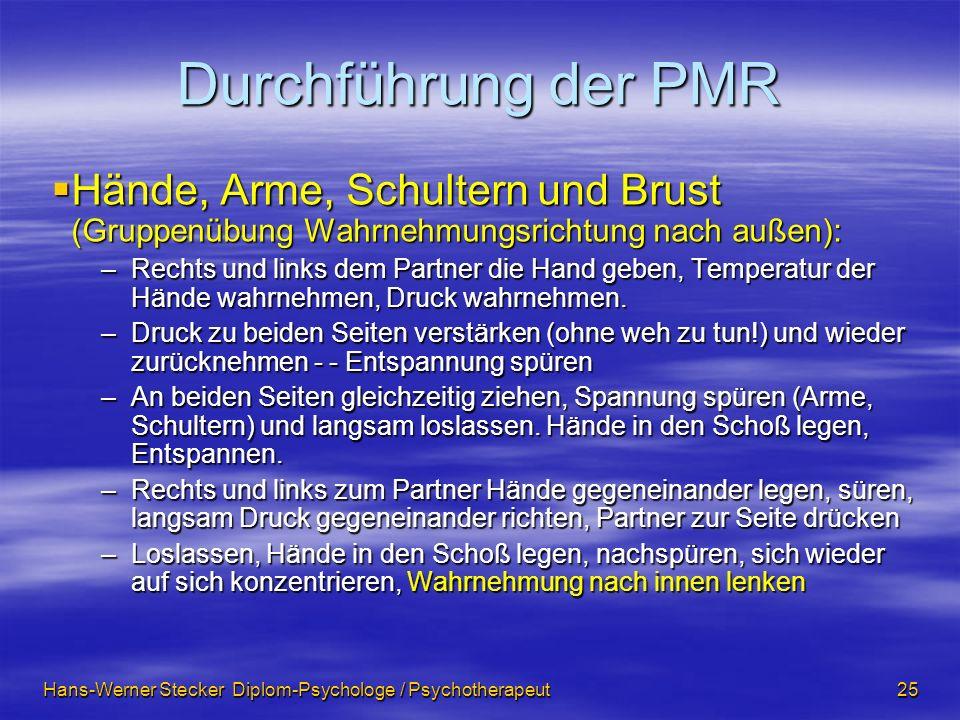 Hans-Werner Stecker Diplom-Psychologe / Psychotherapeut 25 Durchführung der PMR Hände, Arme, Schultern und Brust (Gruppenübung Wahrnehmungsrichtung na