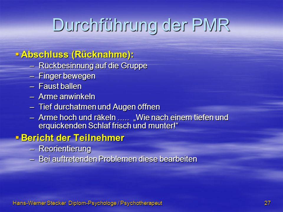 Hans-Werner Stecker Diplom-Psychologe / Psychotherapeut 27 Durchführung der PMR Abschluss (Rücknahme): Abschluss (Rücknahme): –Rückbesinnung auf die G