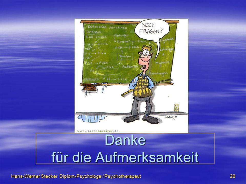 Hans-Werner Stecker Diplom-Psychologe / Psychotherapeut 28 Danke für die Aufmerksamkeit