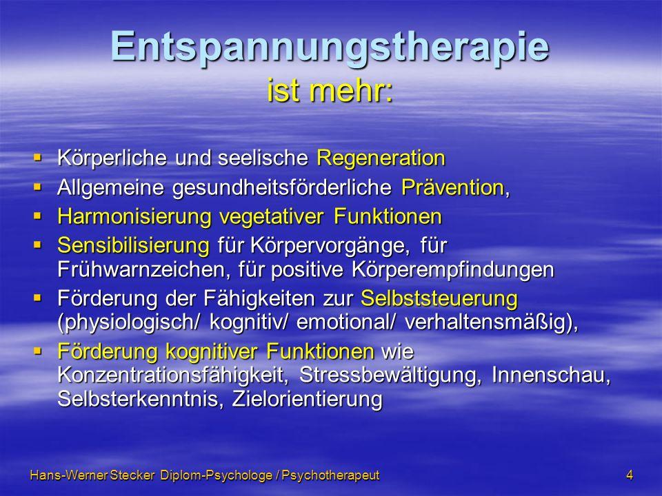 Hans-Werner Stecker Diplom-Psychologe / Psychotherapeut 4 Entspannungstherapie ist mehr: Körperliche und seelische Regeneration Körperliche und seelis