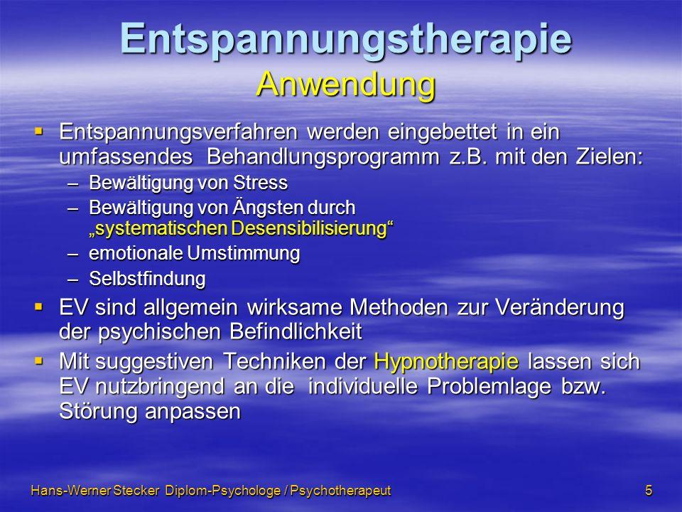 Hans-Werner Stecker Diplom-Psychologe / Psychotherapeut 5 Entspannungstherapie Anwendung Entspannungsverfahren werden eingebettet in ein umfassendes B