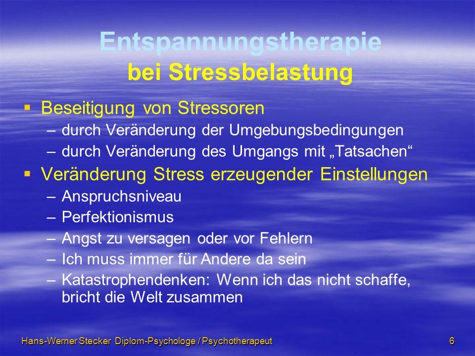 Hans-Werner Stecker Diplom-Psychologe / Psychotherapeut 6 Entspannungstherapie bei Stressbelastung Beseitigung von Stressoren – –durch Veränderung der