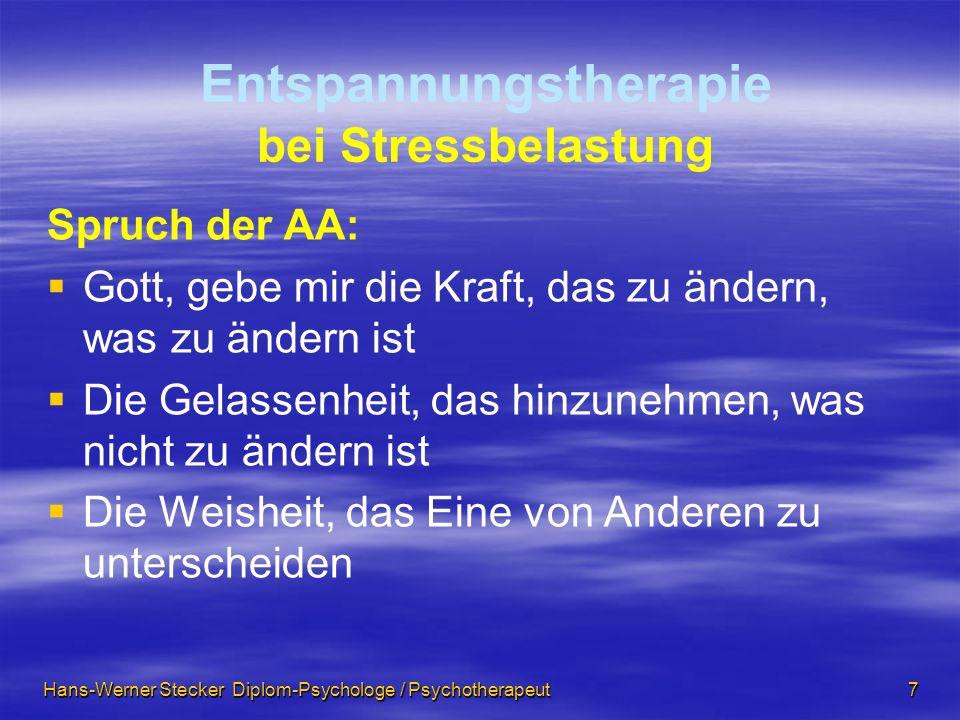 Hans-Werner Stecker Diplom-Psychologe / Psychotherapeut 7 Spruch der AA: Gott, gebe mir die Kraft, das zu ändern, was zu ändern ist Die Gelassenheit,
