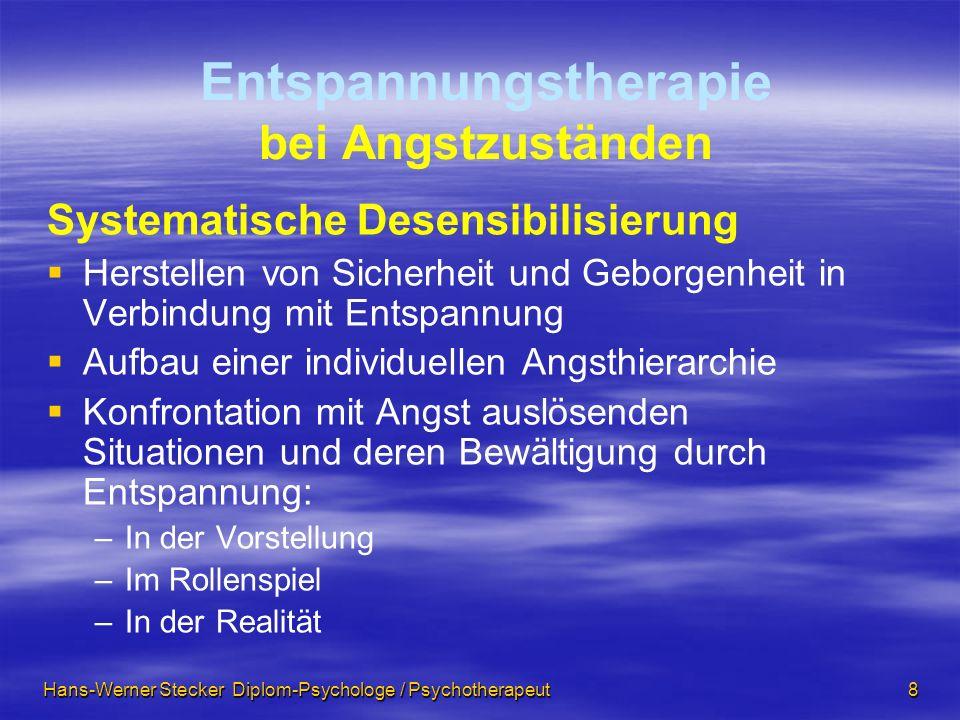 Hans-Werner Stecker Diplom-Psychologe / Psychotherapeut 8 Entspannungstherapie bei Angstzuständen Systematische Desensibilisierung Herstellen von Sich
