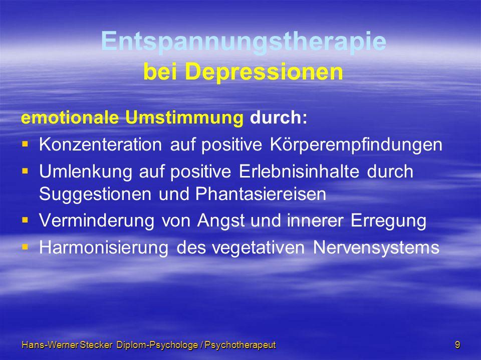 Hans-Werner Stecker Diplom-Psychologe / Psychotherapeut 9 Entspannungstherapie bei Depressionen emotionale Umstimmung durch: Konzenteration auf positi