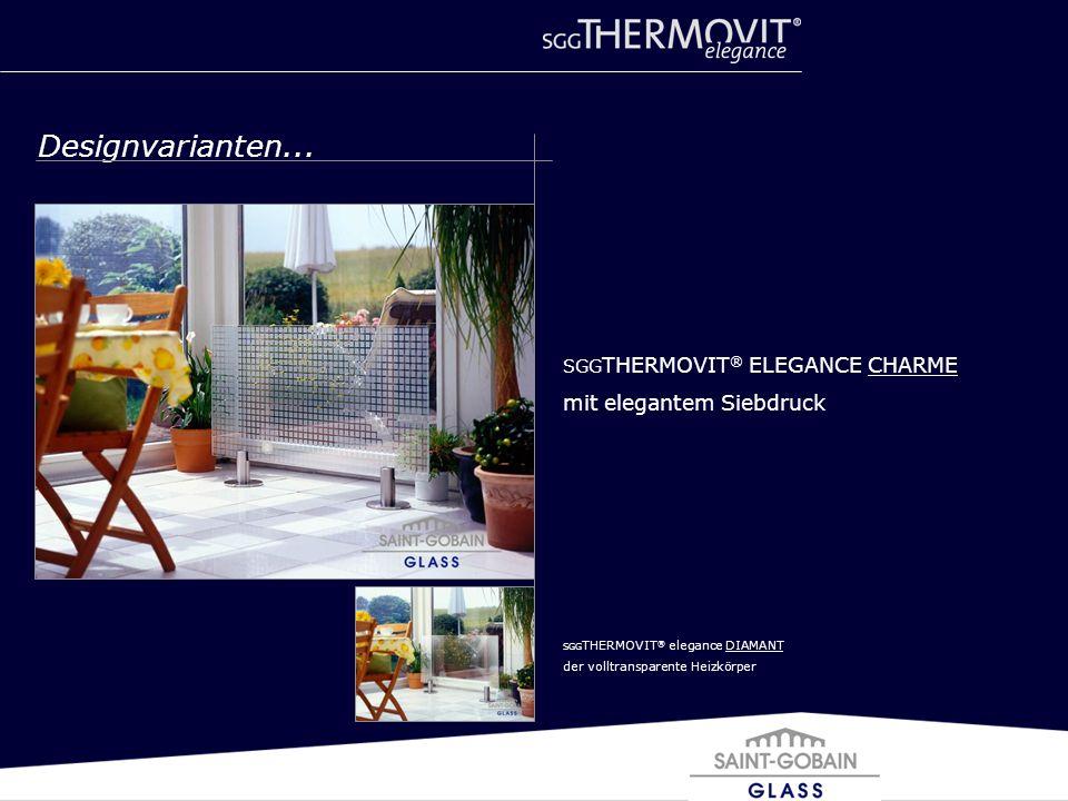 Designvarianten... SGG THERMOVIT ® ELEGANCE CHARME mit elegantem Siebdruck SGG THERMOVIT ® elegance DIAMANT der volltransparente Heizkörper