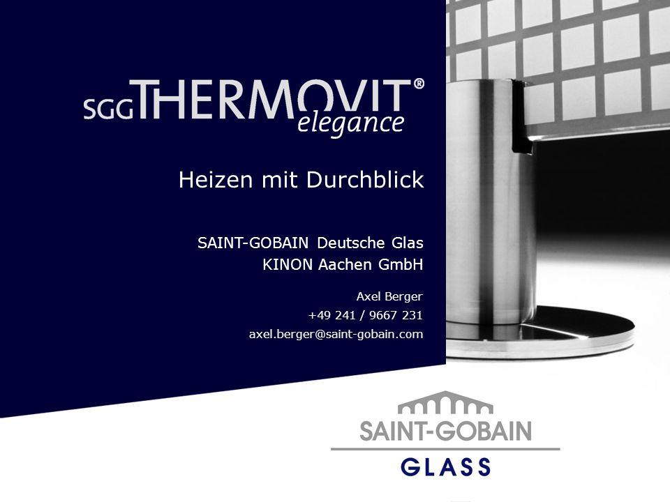 SAINT-GOBAIN Deutsche Glas KINON Aachen GmbH Axel Berger +49 241 / 9667 231 axel.berger@saint-gobain.com Heizen mit Durchblick
