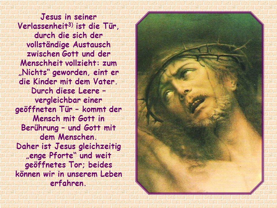 Wann ist Jesus zur weit geöffneten Tür geworden, die uns den Zugang zur Dreieinigkeit ermöglicht? In dem Augenblick, als sich die Tür des Himmels für