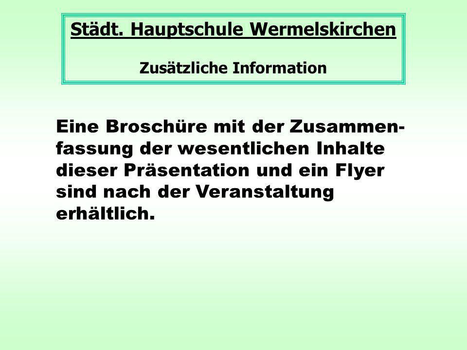 Städt. Hauptschule Wermelskirchen Zusätzliche Information Eine Broschüre mit der Zusammen- fassung der wesentlichen Inhalte dieser Präsentation und ei