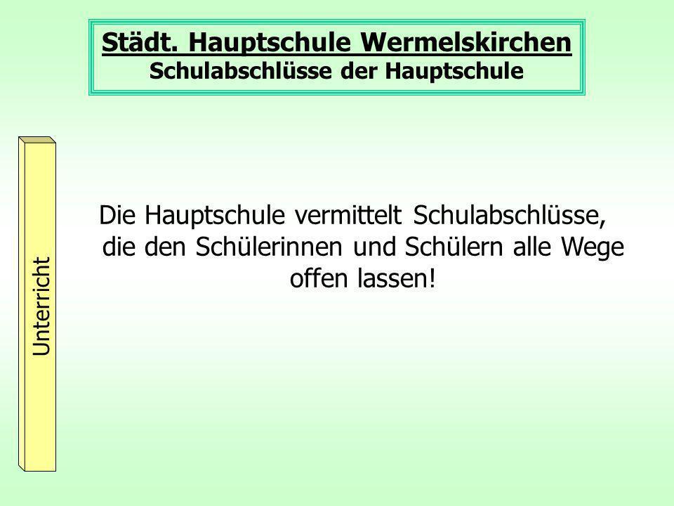 Städt. Hauptschule Wermelskirchen Schulabschlüsse der Hauptschule Unterricht Die Hauptschule vermittelt Schulabschlüsse, die den Schülerinnen und Schü