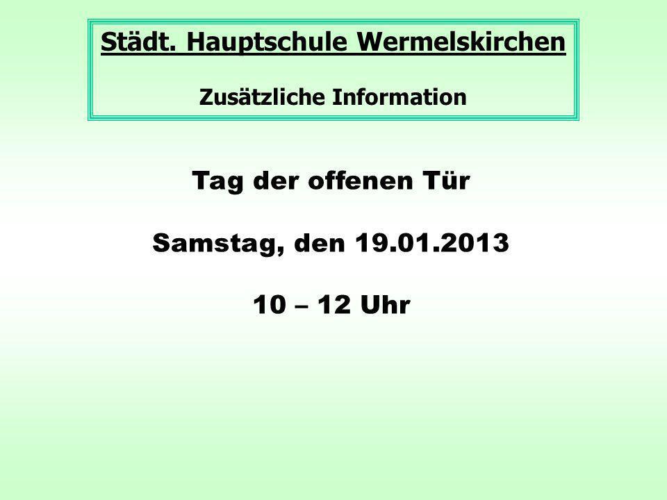 Städt. Hauptschule Wermelskirchen Zusätzliche Information Tag der offenen Tür Samstag, den 19.01.2013 10 – 12 Uhr