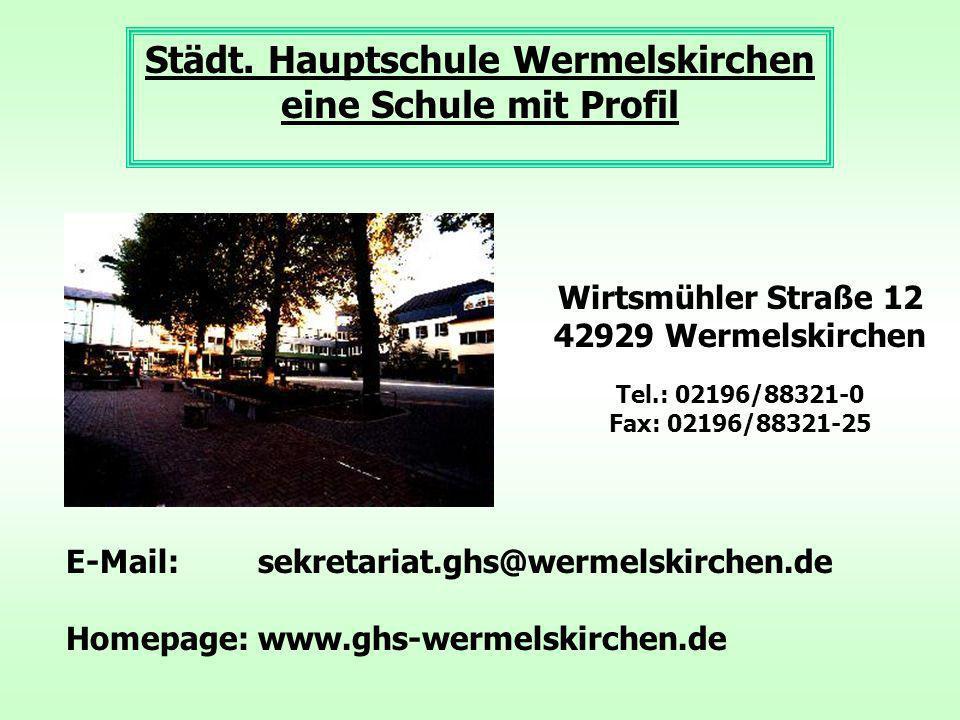 Städt. Hauptschule Wermelskirchen eine Schule mit Profil Wirtsmühler Straße 12 42929 Wermelskirchen Tel.: 02196/88321-0 Fax: 02196/88321-25 E-Mail: se