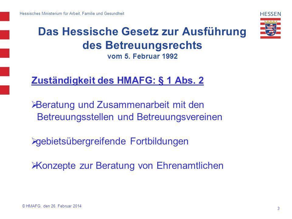 3 Hessisches Ministerium für Arbeit, Familie und Gesundheit Zuständigkeit des HMAFG: § 1 Abs. 2 Beratung und Zusammenarbeit mit den Betreuungsstellen