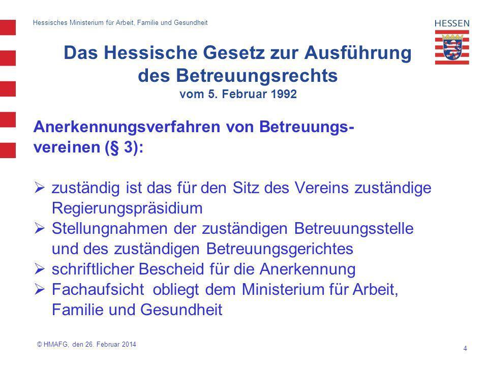 4 Hessisches Ministerium für Arbeit, Familie und Gesundheit Anerkennungsverfahren von Betreuungs- vereinen (§ 3): zuständig ist das für den Sitz des V
