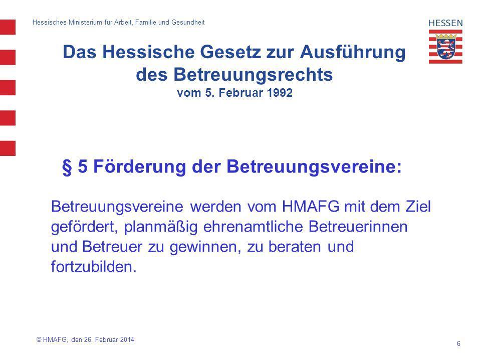 6 Hessisches Ministerium für Arbeit, Familie und Gesundheit § 5 Förderung der Betreuungsvereine: Betreuungsvereine werden vom HMAFG mit dem Ziel geför