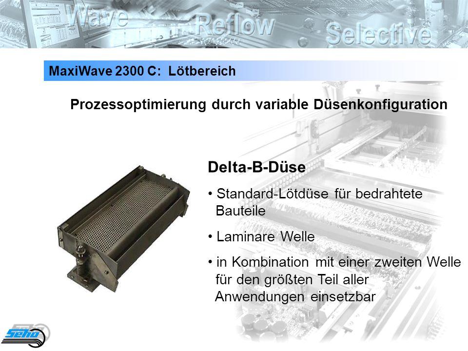 30 MaxiWave 2300 C: Lötbereich Prozessoptimierung durch variable Düsenkonfiguration Delta-B-Düse Standard-Lötdüse für bedrahtete Bauteile Laminare Wel