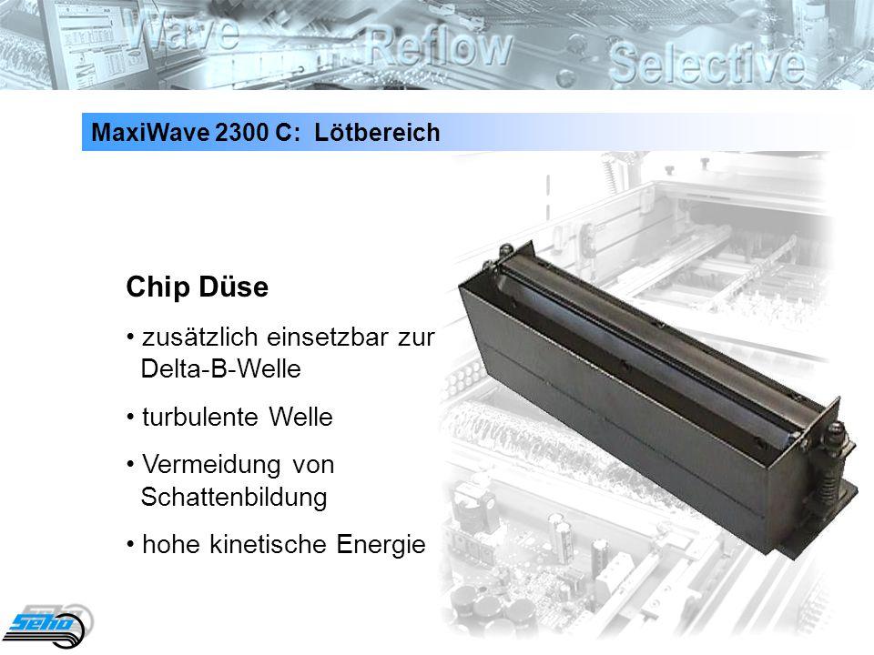 31 MaxiWave 2300 C: Lötbereich Chip Düse zusätzlich einsetzbar zur Delta-B-Welle turbulente Welle Vermeidung von Schattenbildung hohe kinetische Energ