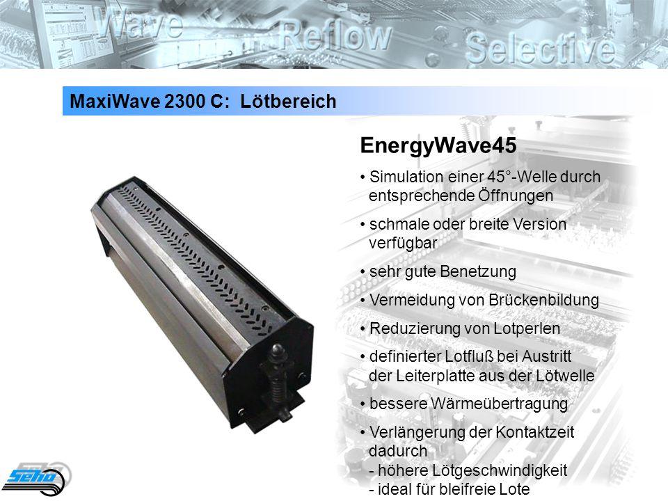 32 MaxiWave 2300 C: Lötbereich EnergyWave45 Simulation einer 45°-Welle durch entsprechende Öffnungen schmale oder breite Version verfügbar sehr gute B