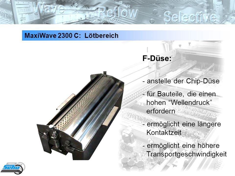 36 MaxiWave 2300 C: Lötbereich F-Düse: - anstelle der Chip-Düse - für Bauteile, die einen hohen Wellendruck erfordern - ermöglicht eine längere Kontak