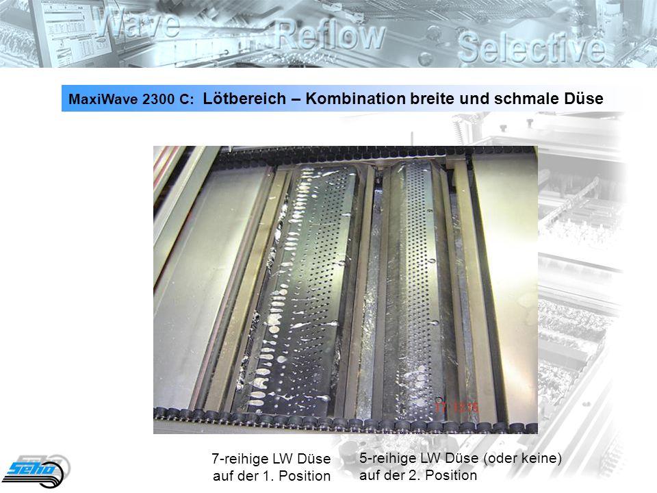 38 MaxiWave 2300 C: Lötbereich – Kombination breite und schmale Düse 7-reihige LW Düse auf der 1. Position 5-reihige LW Düse (oder keine) auf der 2. P