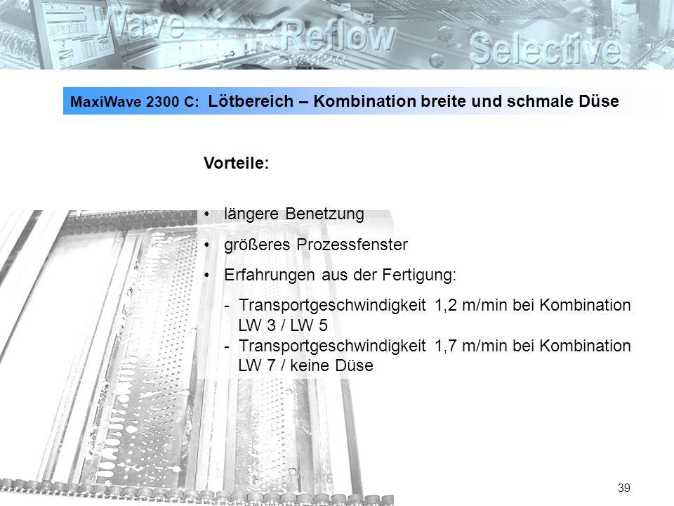 39 Vorteile: längere Benetzung größeres Prozessfenster Erfahrungen aus der Fertigung: - Transportgeschwindigkeit 1,2 m/min bei Kombination LW 3 / LW 5
