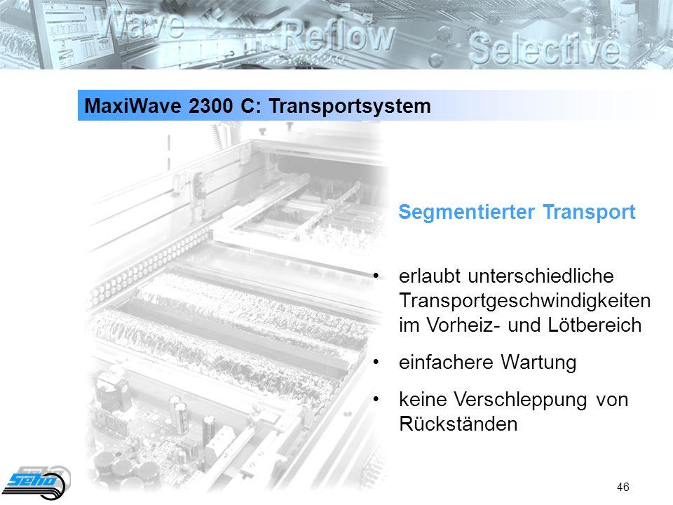 46 MaxiWave 2300 C: Transportsystem erlaubt unterschiedliche Transportgeschwindigkeiten im Vorheiz- und Lötbereich einfachere Wartung keine Verschlepp