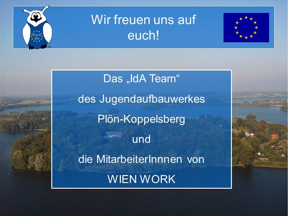 Wir freuen uns auf euch! Das IdA Team des Jugendaufbauwerkes Plön-Koppelsberg und die MitarbeiterInnnen von WIEN WORK
