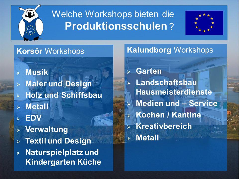 Welche Workshops bieten die Produktionsschulen ? Kalundborg Workshops Garten Landschaftsbau Hausmeisterdienste Medien und – Service Kochen / Kantine K