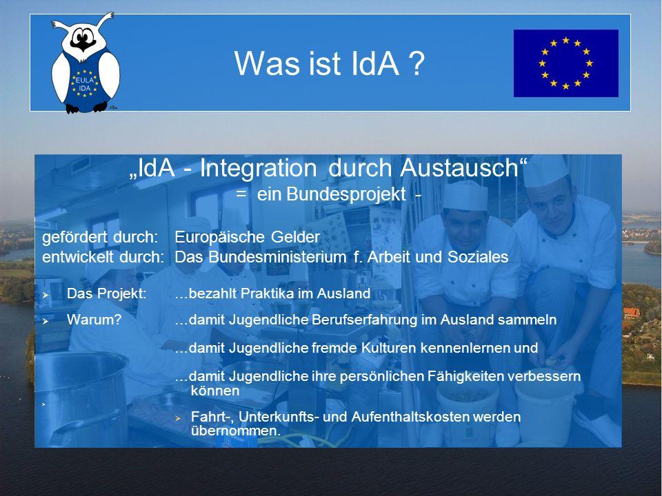 Was ist IdA ? IdA - Integration durch Austausch = ein Bundesprojekt - gefördert durch:Europäische Gelder entwickelt durch:Das Bundesministerium f. Arb