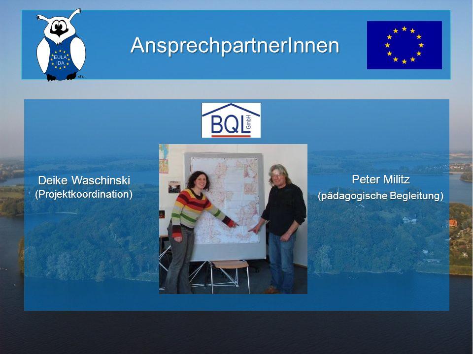 AnsprechpartnerInnen Deike Waschinski (Projektkoordination) Peter Militz (pädagogische Begleitung)