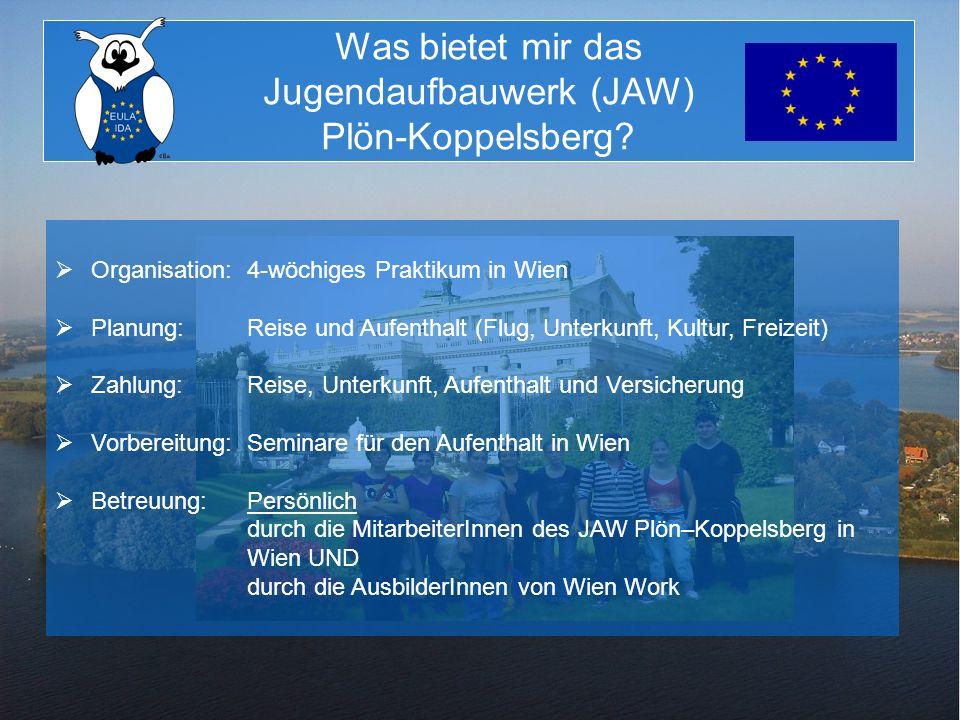 Was bietet mir das Jugendaufbauwerk (JAW) Plön-Koppelsberg? Organisation:4-wöchiges Praktikum in Wien Planung:Reise und Aufenthalt (Flug, Unterkunft,