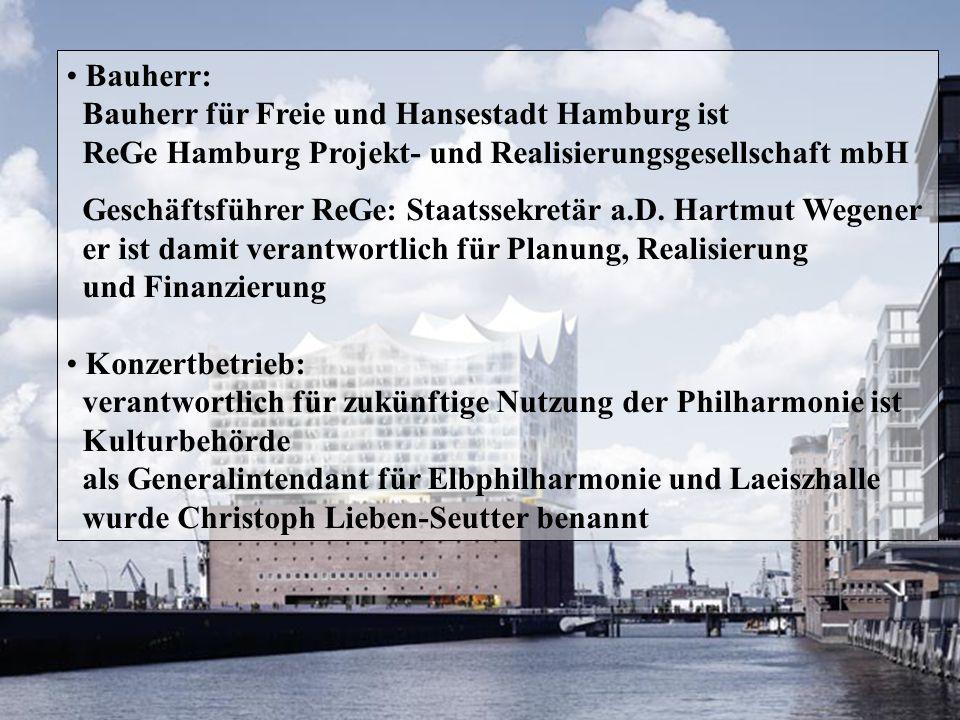 Bauherr: Bauherr für Freie und Hansestadt Hamburg ist ReGe Hamburg Projekt- und Realisierungsgesellschaft mbH Geschäftsführer ReGe: Staatssekretär a.D.