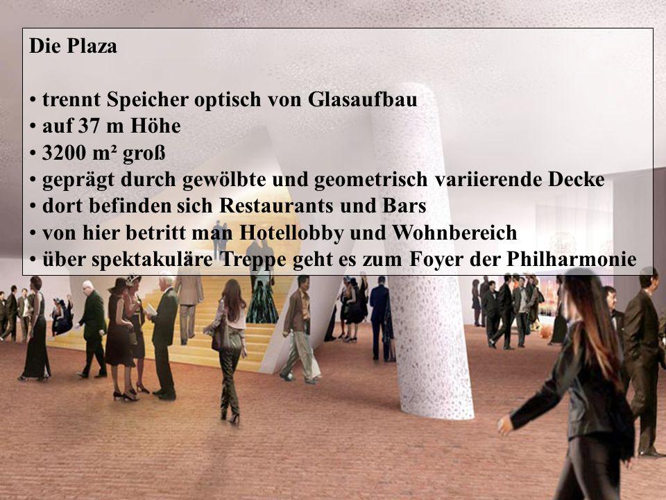 Die Plaza trennt Speicher optisch von Glasaufbau auf 37 m Höhe 3200 m² groß geprägt durch gewölbte und geometrisch variierende Decke dort befinden sich Restaurants und Bars von hier betritt man Hotellobby und Wohnbereich über spektakuläre Treppe geht es zum Foyer der Philharmonie