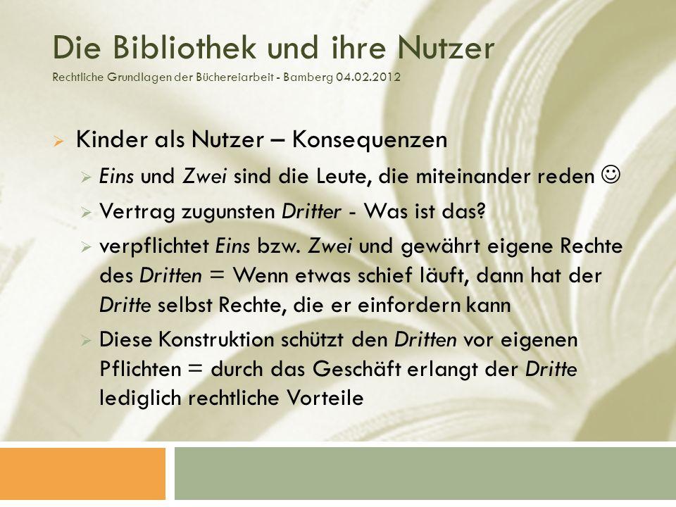 Die Bibliothek und ihre Nutzer Rechtliche Grundlagen der Büchereiarbeit - Bamberg 04.02.2012 Kinder als Nutzer – Konsequenzen Eins und Zwei sind die Leute, die miteinander reden Vertrag zugunsten Dritter - Was ist das.