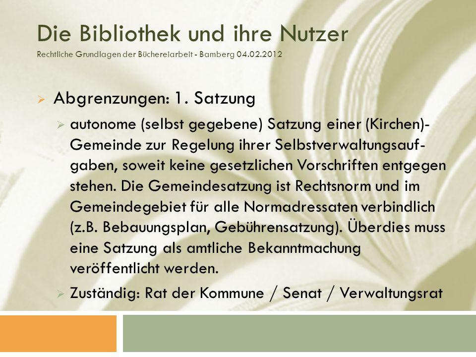 Die Bibliothek und ihre Nutzer Rechtliche Grundlagen der Büchereiarbeit - Bamberg 04.02.2012 Abgrenzungen: 1.
