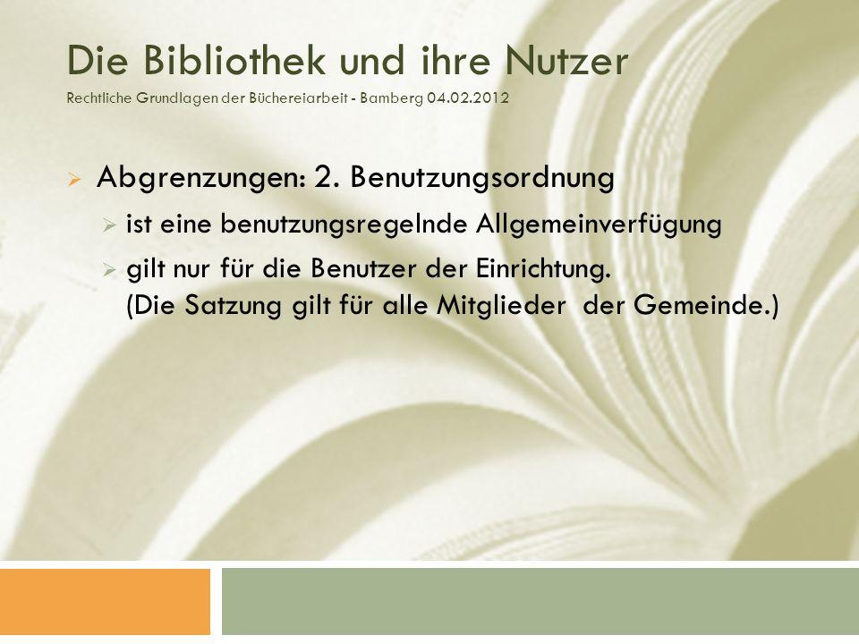 Die Bibliothek und ihre Nutzer Rechtliche Grundlagen der Büchereiarbeit - Bamberg 04.02.2012 Abgrenzungen: 2.