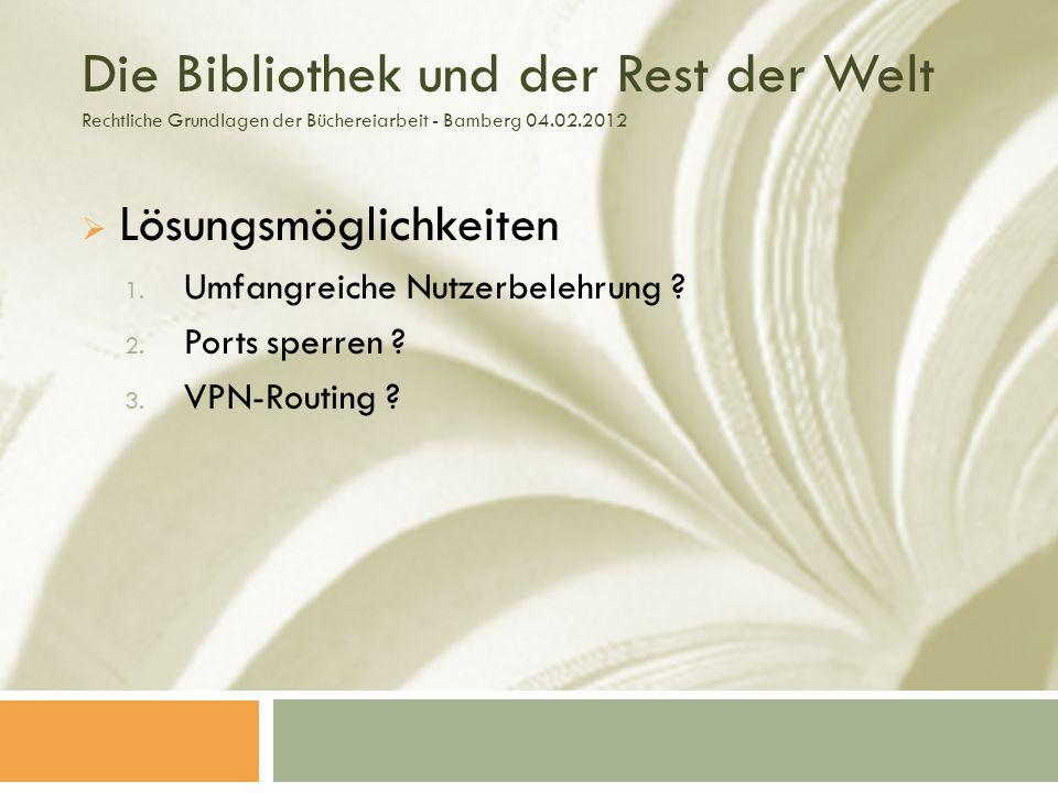Die Bibliothek und der Rest der Welt Rechtliche Grundlagen der Büchereiarbeit - Bamberg 04.02.2012 Lösungsmöglichkeiten 1.