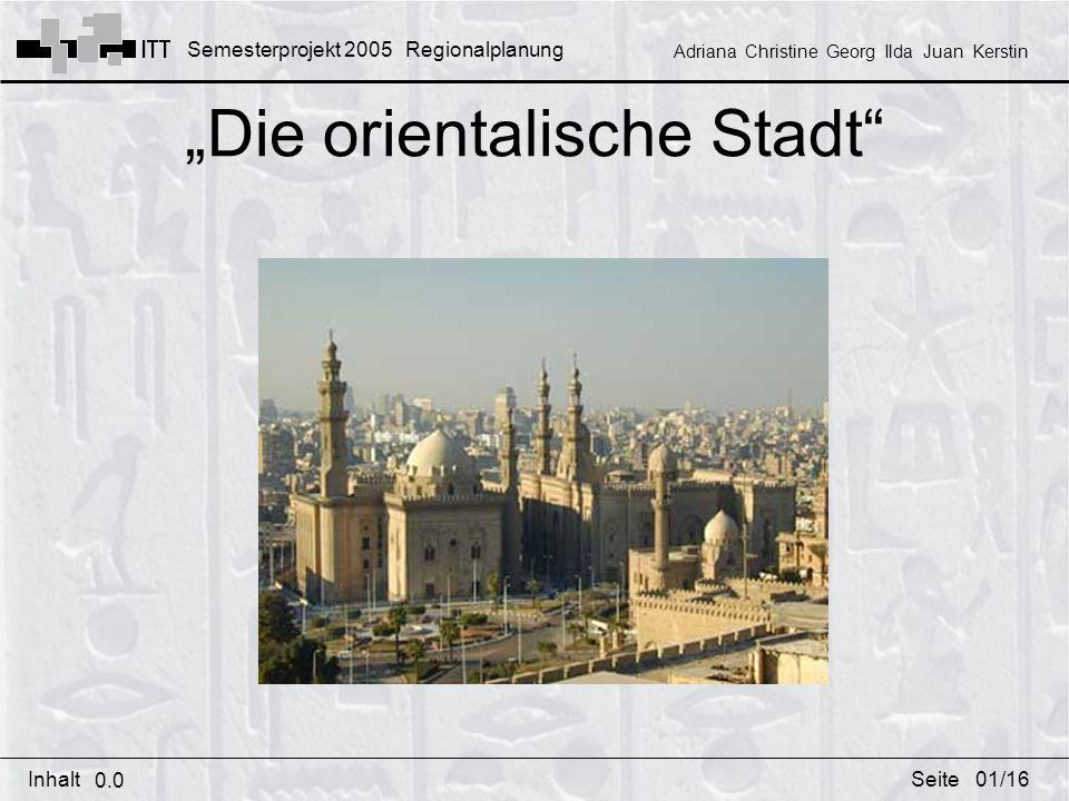 Semesterprojekt 2005 Regionalplanung Adriana Christine Georg Ilda Juan Kerstin InhaltSeite Die orientalische Stadt 0.0 01/16